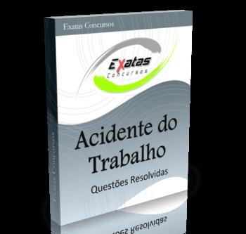 Apostila com questões resolvidas de Acidente do Trabalho para os cargos de Eng. Segurança - Petrobras, Transpetro e BR Distribuidora.