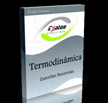 Apostila com questões resolvidas de Termodinâmica para cargos de Eng. de Petróleo, Eng. Eletrônica e Elétrica - Petrobras, Transpetro e BR Distribuidora.